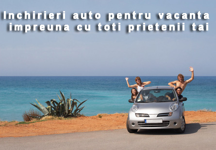 Inchirieri auto Romania penrtu vacanta impreuna cu toti prietenii tai
